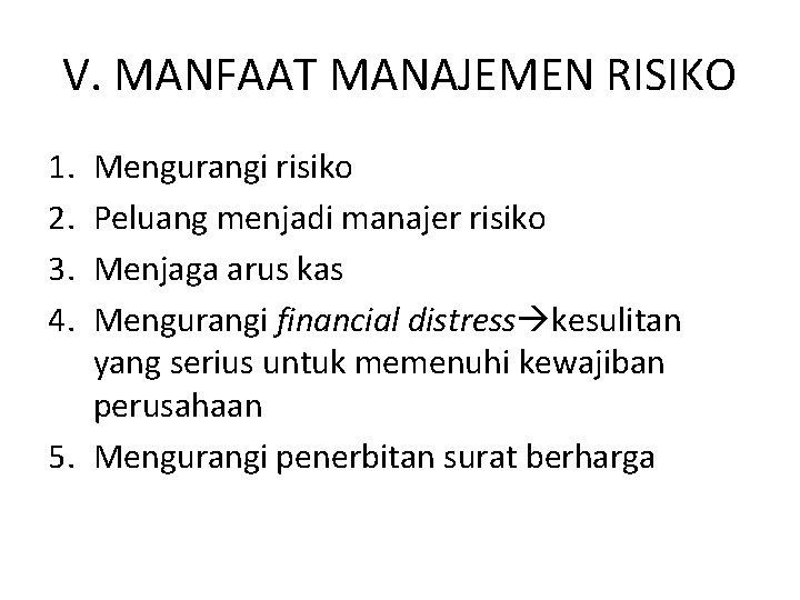 V. MANFAAT MANAJEMEN RISIKO 1. 2. 3. 4. Mengurangi risiko Peluang menjadi manajer risiko