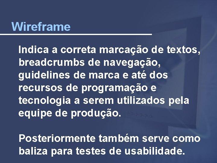 Wireframe Indica a correta marcação de textos, breadcrumbs de navegação, guidelines de marca e