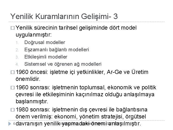 Yenilik Kuramlarının Gelişimi- 3 � Yenilik sürecinin tarihsel gelişiminde dört model uygulanmıştır: 1. 2.