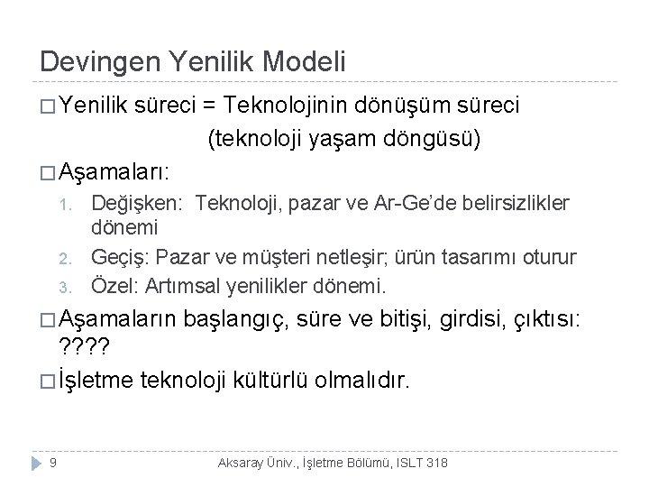 Devingen Yenilik Modeli � Yenilik süreci = Teknolojinin dönüşüm süreci (teknoloji yaşam döngüsü) �