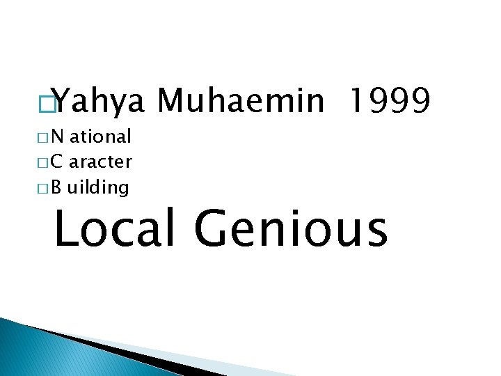 �Yahya �N ational � C aracter � B uilding Muhaemin 1999 Local Genious