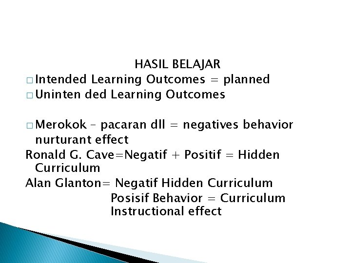 HASIL BELAJAR � Intended Learning Outcomes = planned � Uninten ded Learning Outcomes �