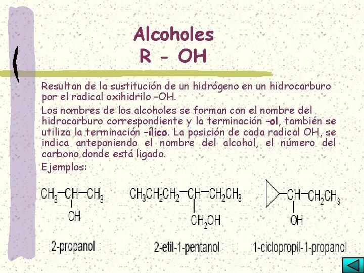 Alcoholes R - OH Resultan de la sustitución de un hidrógeno en un hidrocarburo