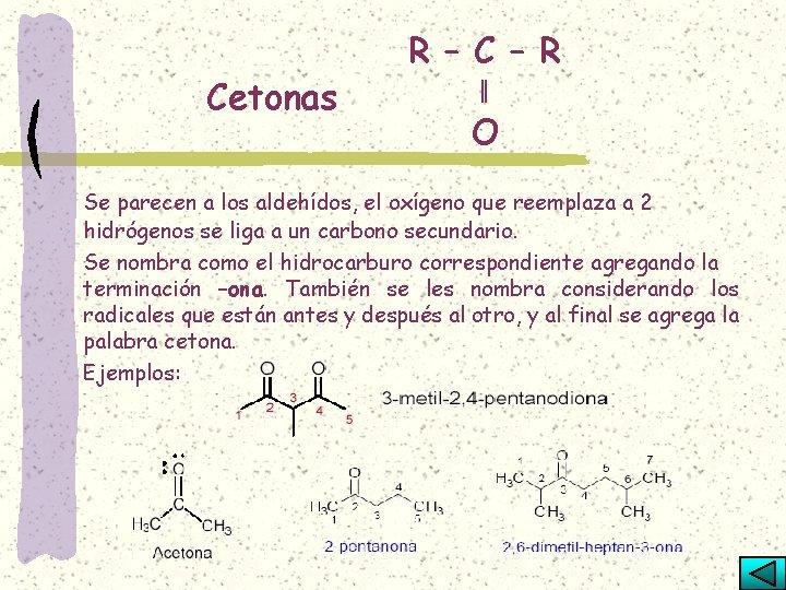 Cetonas R – C – R ‖ O Se parecen a los aldehídos, el