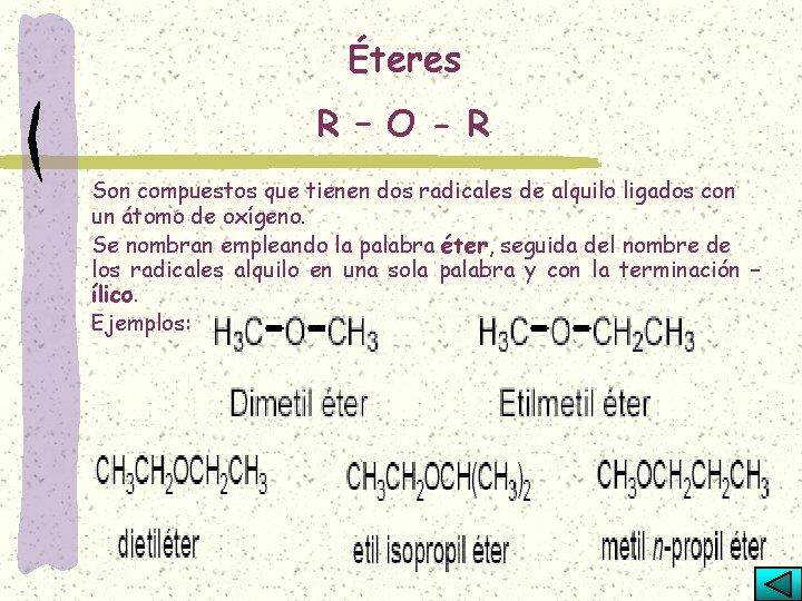Éteres R – O - R Son compuestos que tienen dos radicales de alquilo
