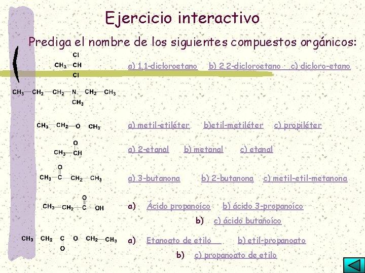 Ejercicio interactivo Prediga el nombre de los siguientes compuestos orgánicos: a) 1, 1 -dicloroetano
