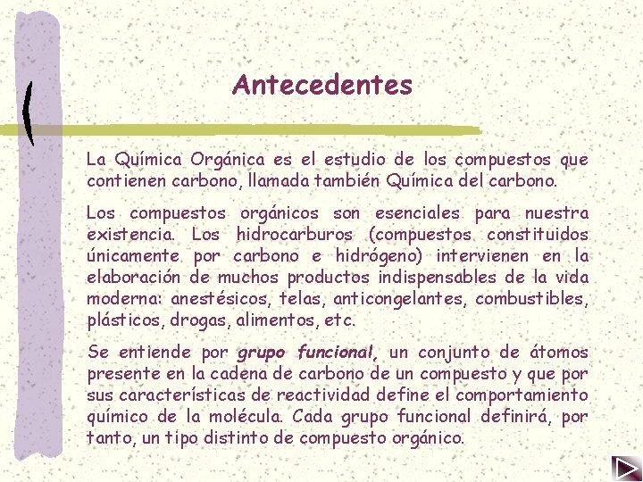 Antecedentes La Química Orgánica es el estudio de los compuestos que contienen carbono, llamada