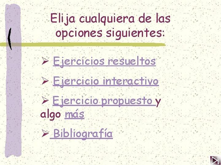 Elija cualquiera de las opciones siguientes: Ø Ejercicios resueltos Ø Ejercicio interactivo Ø Ejercicio
