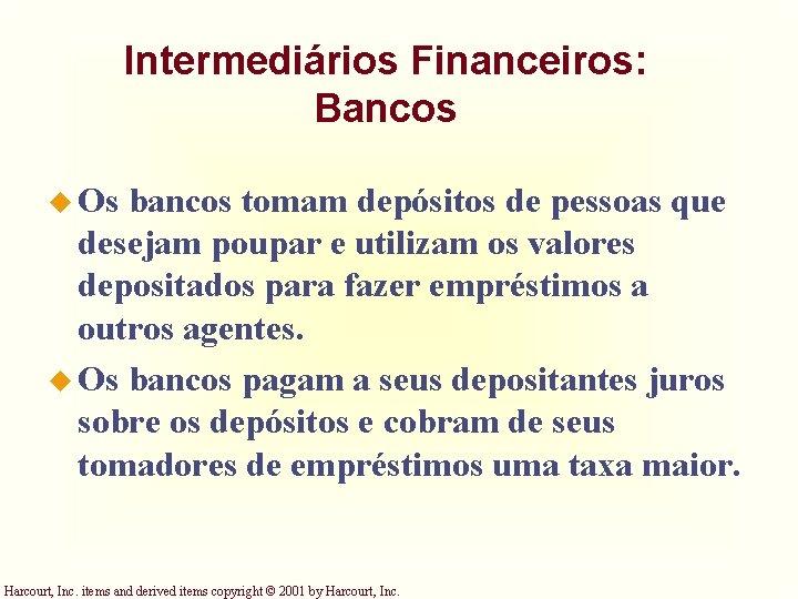 Intermediários Financeiros: Bancos u Os bancos tomam depósitos de pessoas que desejam poupar e