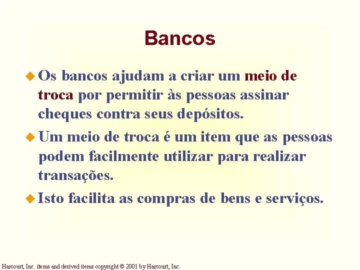 Bancos u Os bancos ajudam a criar um meio de troca por permitir às