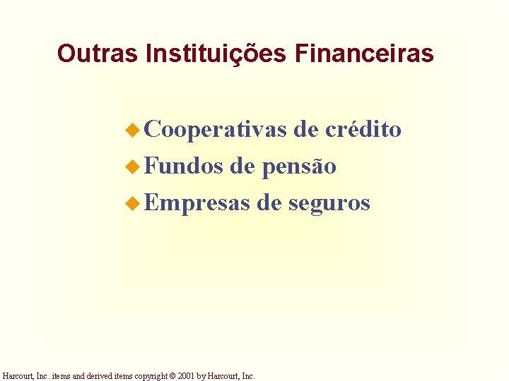 Outras Instituições Financeiras u Cooperativas de crédito u Fundos de pensão u Empresas de