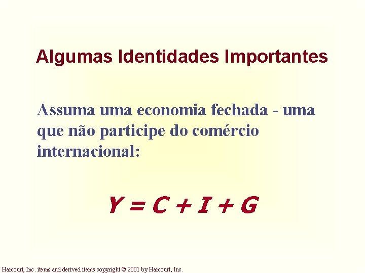 Algumas Identidades Importantes Assuma economia fechada - uma que não participe do comércio internacional:
