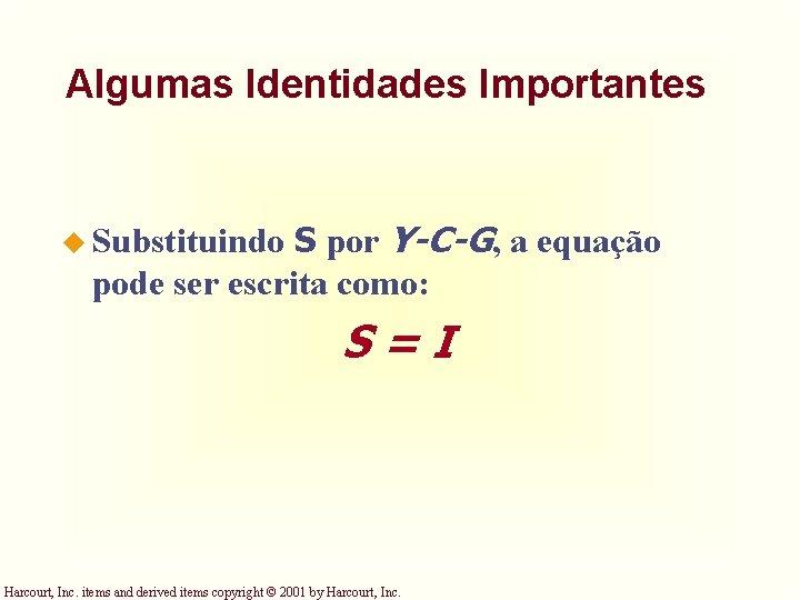 Algumas Identidades Importantes S por Y-C-G, a equação pode ser escrita como: u Substituindo