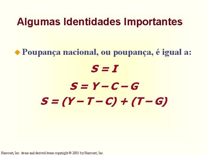 Algumas Identidades Importantes u Poupança nacional, ou poupança, é igual a: S=I S=Y–C–G S