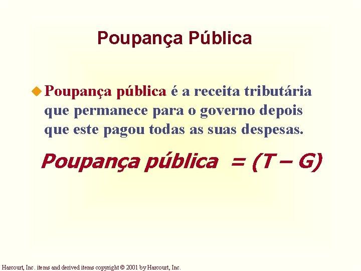 Poupança Pública u Poupança pública é a receita tributária que permanece para o governo