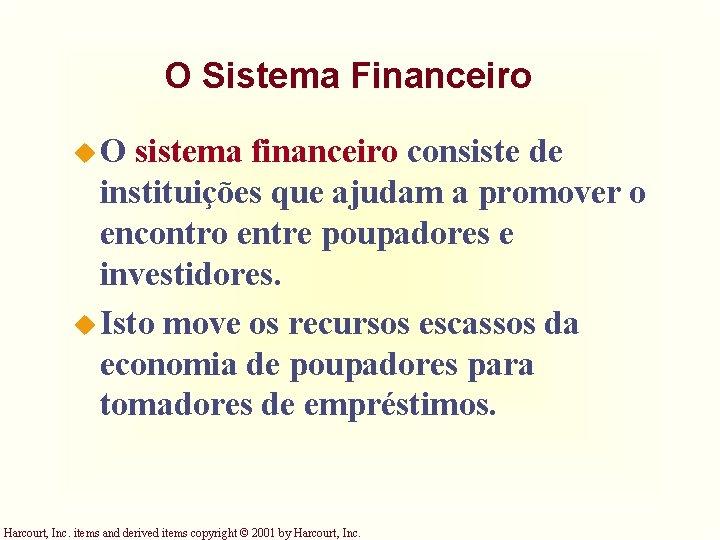 O Sistema Financeiro u. O sistema financeiro consiste de instituições que ajudam a promover