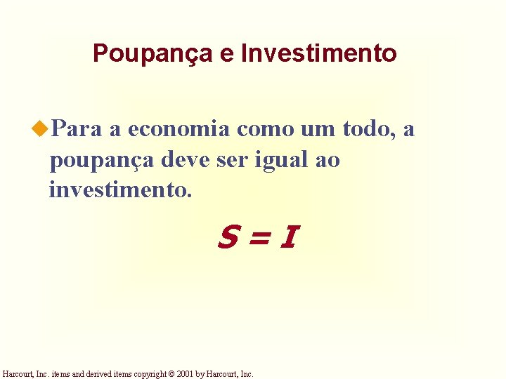 Poupança e Investimento u. Para a economia como um todo, a poupança deve ser