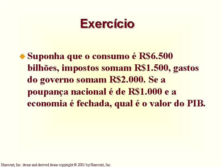 Exercício u Suponha que o consumo é R$6. 500 bilhões, impostos somam R$1. 500,