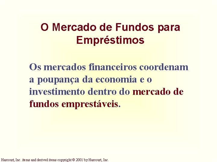 O Mercado de Fundos para Empréstimos Os mercados financeiros coordenam a poupança da economia