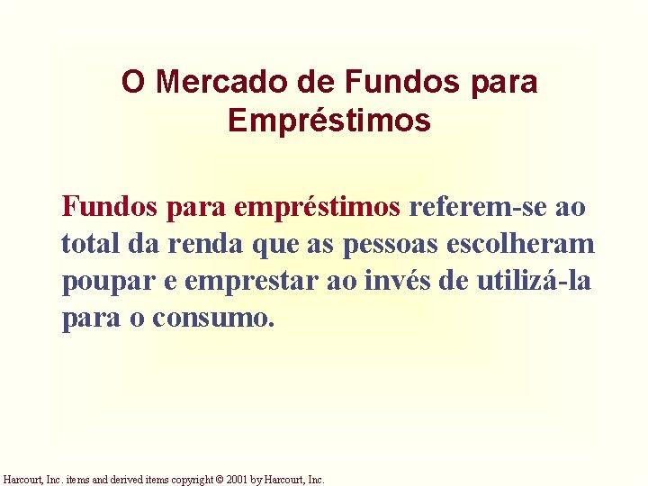 O Mercado de Fundos para Empréstimos Fundos para empréstimos referem-se ao total da renda