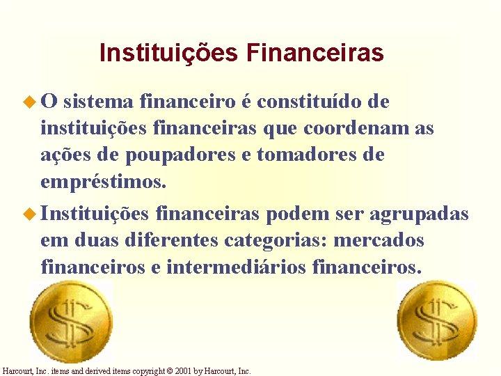 Instituições Financeiras u. O sistema financeiro é constituído de instituições financeiras que coordenam as