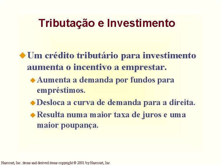 Tributação e Investimento u Um crédito tributário para investimento aumenta o incentivo a emprestar.