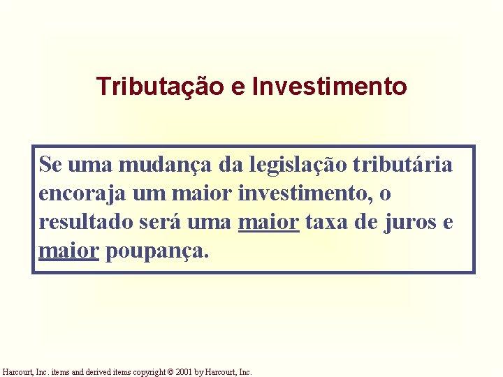 Tributação e Investimento Se uma mudança da legislação tributária encoraja um maior investimento, o