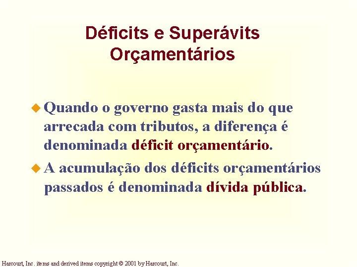 Déficits e Superávits Orçamentários u Quando o governo gasta mais do que arrecada com