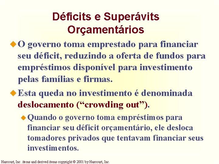 Déficits e Superávits Orçamentários u. O governo toma emprestado para financiar seu déficit, reduzindo