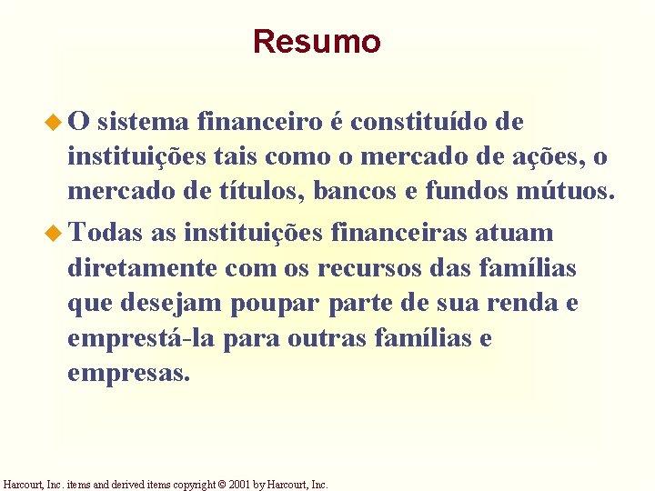 Resumo u. O sistema financeiro é constituído de instituições tais como o mercado de