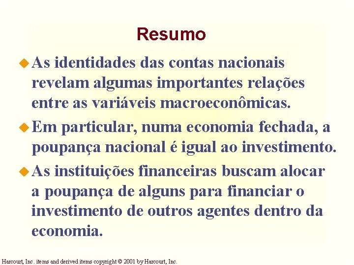 Resumo u As identidades das contas nacionais revelam algumas importantes relações entre as variáveis