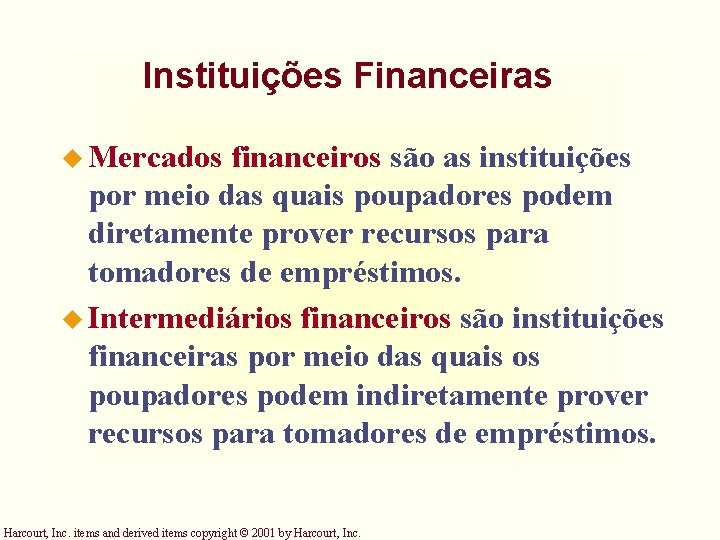 Instituições Financeiras u Mercados financeiros são as instituições por meio das quais poupadores podem