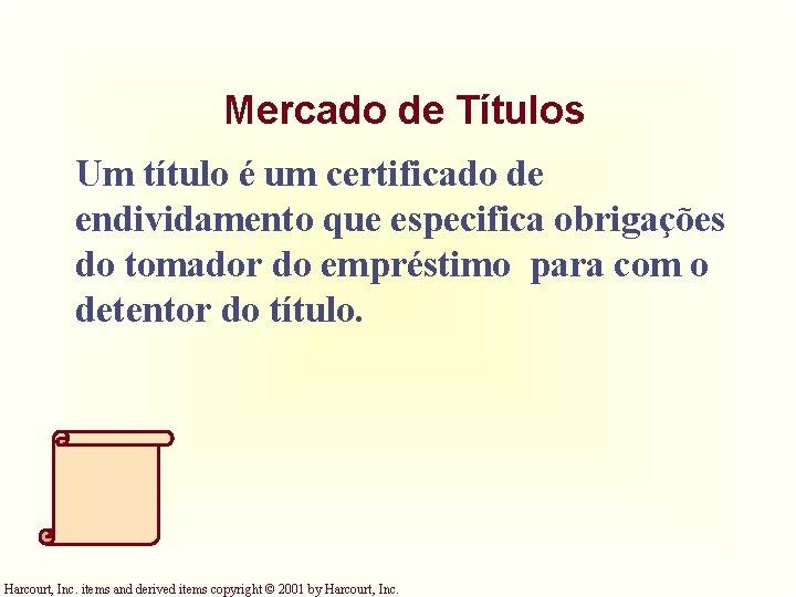 Mercado de Títulos Um título é um certificado de endividamento que especifica obrigações do