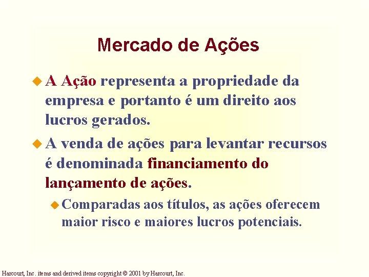 Mercado de Ações u. A Ação representa a propriedade da empresa e portanto é