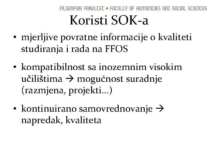 Koristi SOK-a • mjerljive povratne informacije o kvaliteti studiranja i rada na FFOS •