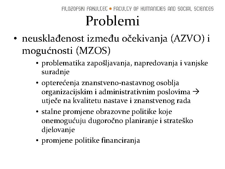 Problemi • neusklađenost između očekivanja (AZVO) i mogućnosti (MZOS) • problematika zapošljavanja, napredovanja i