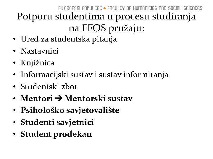 Potporu studentima u procesu studiranja na FFOS pružaju: • • • Ured za studentska