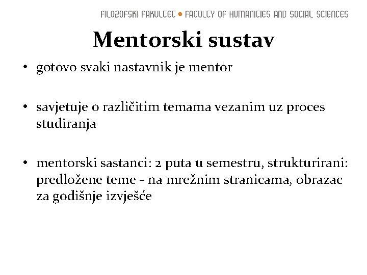Mentorski sustav • gotovo svaki nastavnik je mentor • savjetuje o različitim temama vezanim