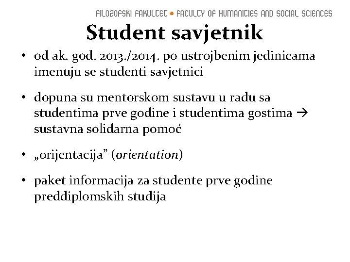 Student savjetnik • od ak. god. 2013. /2014. po ustrojbenim jedinicama imenuju se studenti