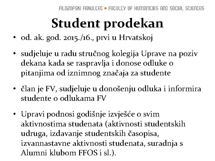 Student prodekan • od. ak. god. 2015. /16. , prvi u Hrvatskoj • sudjeluje
