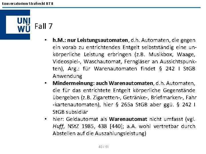 Konversatorium Strafrecht BT II Fall 7 • h. M. : nur Leistungsautomaten, d. h.