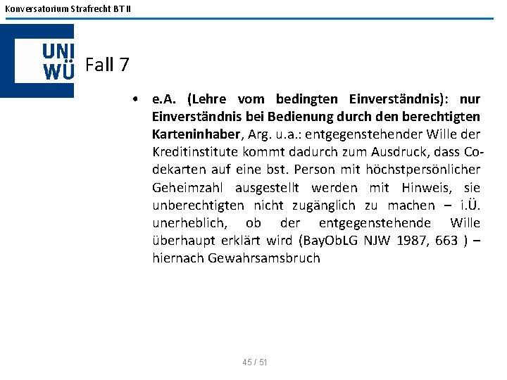 Konversatorium Strafrecht BT II Fall 7 • e. A. (Lehre vom bedingten Einverständnis): nur