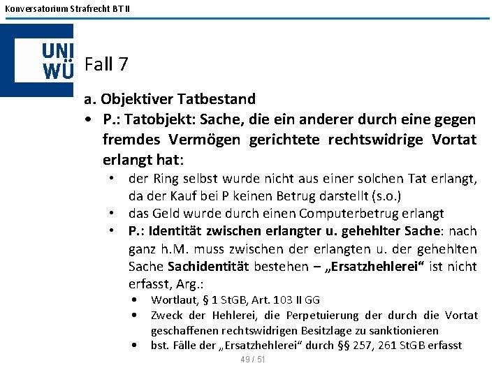 Konversatorium Strafrecht BT II Fall 7 a. Objektiver Tatbestand • P. : Tatobjekt: Sache,