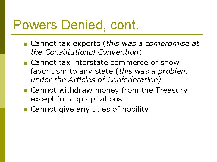 Powers Denied, cont. n n Cannot tax exports (this was a compromise at the