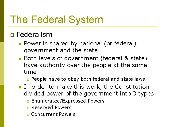 The Federal System p Federalism n n Power is shared by national (or federal)
