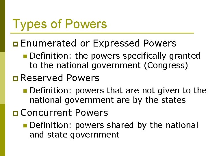 Types of Powers p Enumerated n Definition: the powers specifically granted to the national