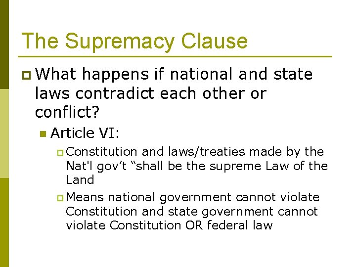 The Supremacy Clause p What happens if national and state laws contradict each other