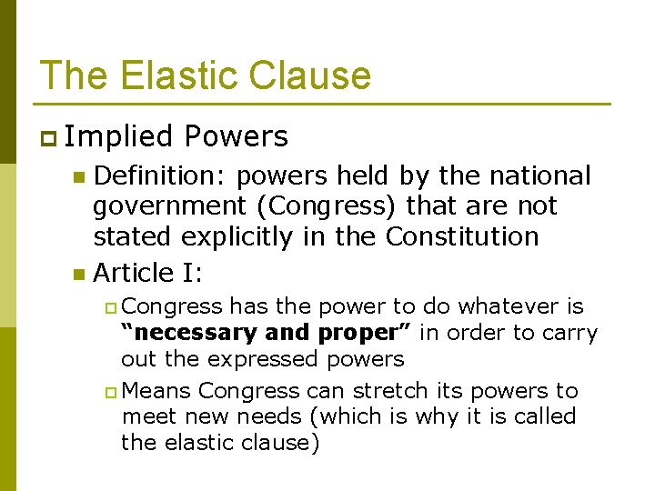 The Elastic Clause p Implied Powers Definition: powers held by the national government (Congress)