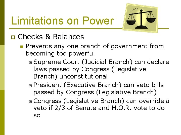 Limitations on Power p Checks & Balances n Prevents any one branch of government