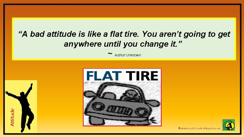 """Attitude """"A bad attitude is like a flat tire. You aren't going to get"""